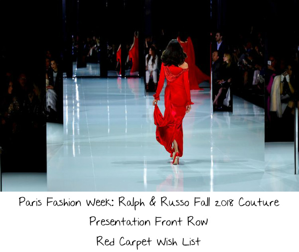 Paris Fashion Week Ralph Russo Fall 2018 Couture Presentation Front Row Red Carpet Wish List If I Was A Stylist